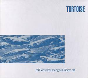 Tortoise: Millions Now Living Will Never Die - Cover