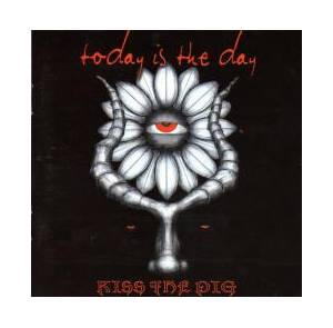 Cover - Today Is The Day: Kiss The Pig