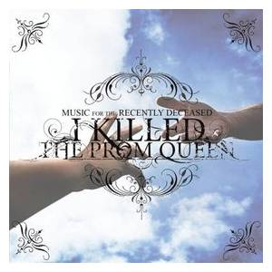I Killed The Prom Queen: Music For The Recently Deceased - Cover