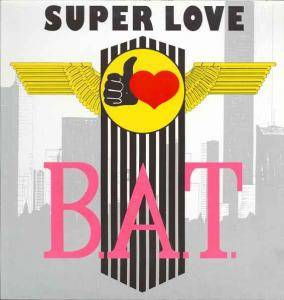 B.A.T.: Super Love - Cover