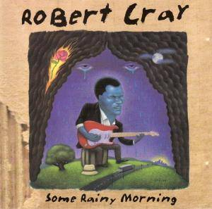 Cover - Robert Cray: Some Rainy Morning