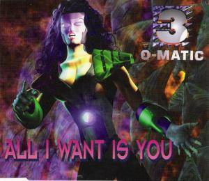 Cover - 3-O-Matic: All I Want Is You
