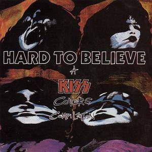 Cover - Whipper Snappers, The: Hard To Believe - A Kiss Covers Compilation