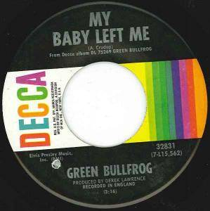 Green Bullfrog: My Baby Left Me / Lovin' You Is Good For Me, Baby - Cover