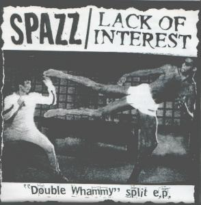 "Lack Of Interest, Spazz: Spazz / Lack Of Interest ""Double Whammy"" Split E.P. - Cover"