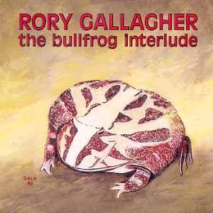 Rory Gallagher: Bullfrog Interlude, The - Cover