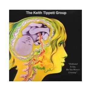 The Keith Tippett Group: Dedicated To You, But You Weren't Listening - Cover