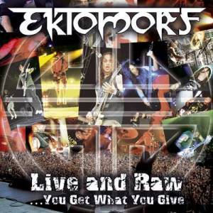 Ektomorf: Live And Raw...You Get What You Give (DVD + CD) - Bild 1