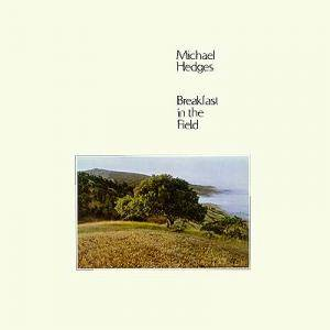 Michael Hedges: Breakfast In The Field - Cover