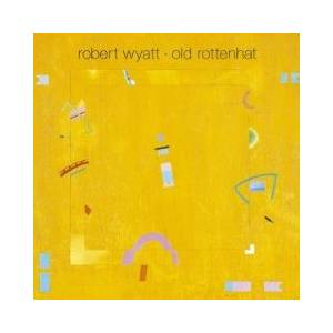 Cover - Robert Wyatt: Old Rottenhat