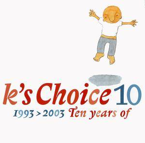 Cover - K's Choice: 1993>2003 Ten Years Of