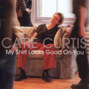 Cover - Catie Curtis: My Shirt Looks Good On You