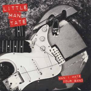 Cover - Little Man Tate: Man I Hate Your Band
