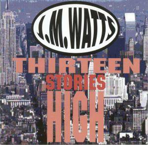 J.M. Watts: Thirteen Stories High - Cover