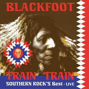 Blackfoot: Train Train Southern Rock's Best - Live - Cover