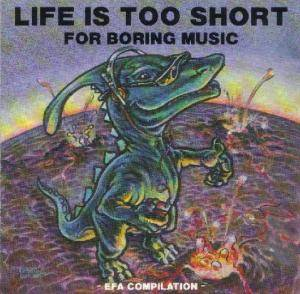 EFA Compilation / Life Is Too Short For Boring Music - Cover