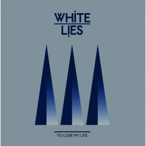 Cover - White Lies: To Lose My Life