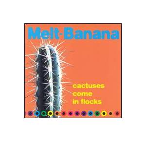 Cover - Melt-Banana: Cactuses Come In Flocks