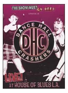 Cover - Dance Hall Crashers: Live At The House Of Blues L.A. - The Show Must Go Off! Episode 18