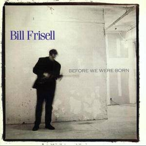 Cover - Bill Frisell: Before We Were Born