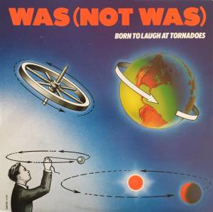 Cover - Was (Not Was): Born To Laugh At Tornadoes