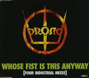 Prong: Whose Fist Is This Anyway (Four Industrial Mixes) - Cover