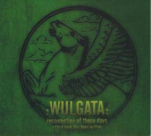 Cover - :Wulgata:: Ressurection Of Those Days… A Third Book Has Been Written
