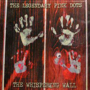 The Legendary Pink Dots: Whispering Wall, The - Cover
