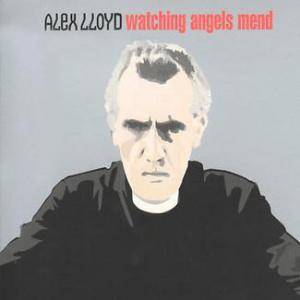 Cover - Alex Lloyd: Watching Angels Mend