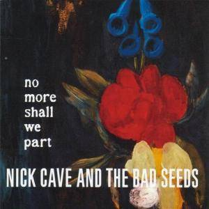 Nick Cave And The Bad Seeds: No More Shall We Part (CD) - Bild 1