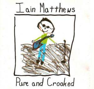 Cover - Iain Matthews: Pure And Crooked