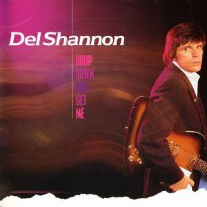 Cover - Del Shannon: Drop Down And Get Me