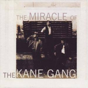 Cover - Kane Gang, The: Miracle Of The Kane Gang, The