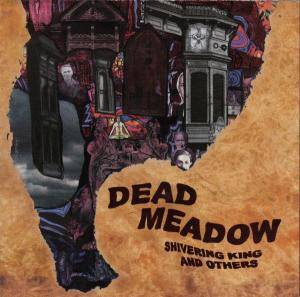 Cover - Dead Meadow: Shivering King And Others