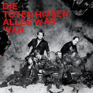 Die Toten Hosen: Alles Was War - Cover