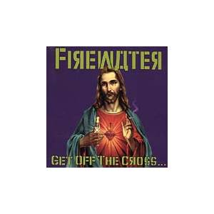 Cover - Firewater: Get Off The Cross, We Need The Wood For The Fire