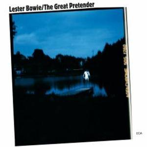 Lester Bowie: Great Pretender, The - Cover