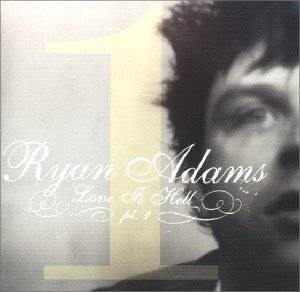 Ryan Adams: Love Is Hell Pt. 1 - Cover
