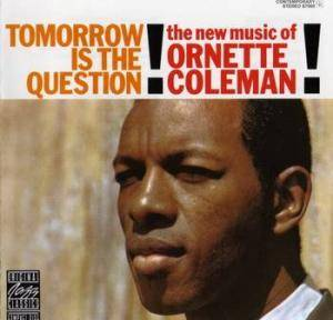 Ornette Coleman: Tomorrow Is The Question - Cover