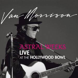 Van Morrison: Astral Weeks: Live At The Hollywood Bowl - Cover