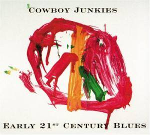 Cover - Cowboy Junkies: Early 21st Century Blues
