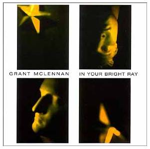Cover - Grant McLennan: In Your Bright Ray