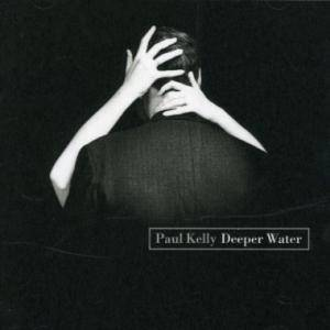 Cover - Paul Kelly: Deeper Water