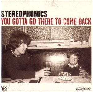 Cover - Stereophonics: You Gotta Go There To Come Back