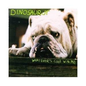 Dinosaur Jr.: Whatever's Cool With Me - Cover