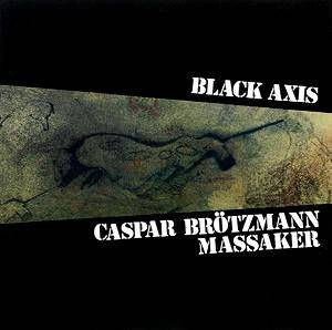 Caspar Brötzmann Massaker: Black Axis - Cover