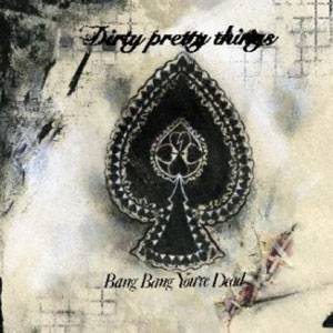 Dirty Pretty Things: Bang Bang You're Dead - Cover