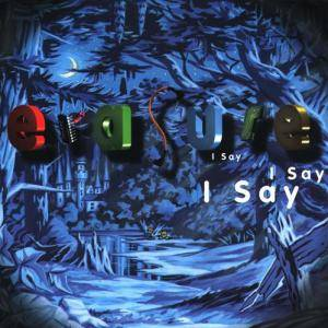 Cover - Erasure: I Say I Say I Say