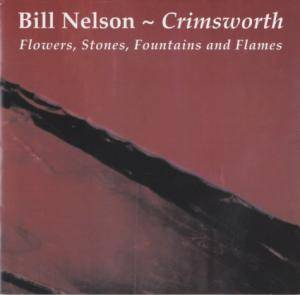 Cover - Bill Nelson: Crimsworth - Flowers, Stones, Fountains And Flames