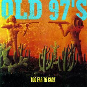 Cover - Old 97's: Too Far To Care
